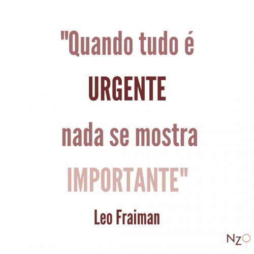 Quando tudo é urgente, nada se mostra importante